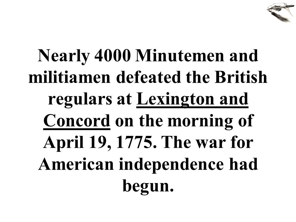 Nearly 4000 Minutemen and militiamen defeated the British regulars at Lexington and Concord on the morning of April 19, 1775.