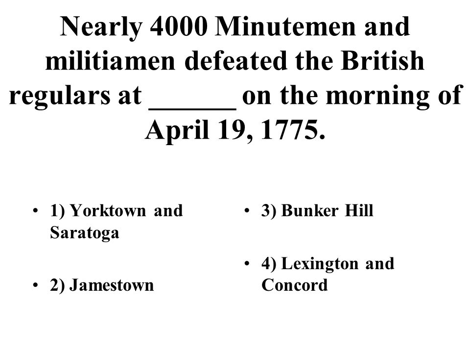 Nearly 4000 Minutemen and militiamen defeated the British regulars at ______ on the morning of April 19, 1775.