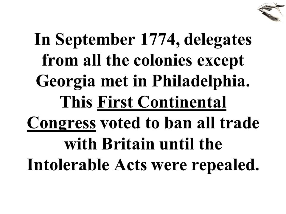 In September 1774, delegates from all the colonies except Georgia met in Philadelphia.