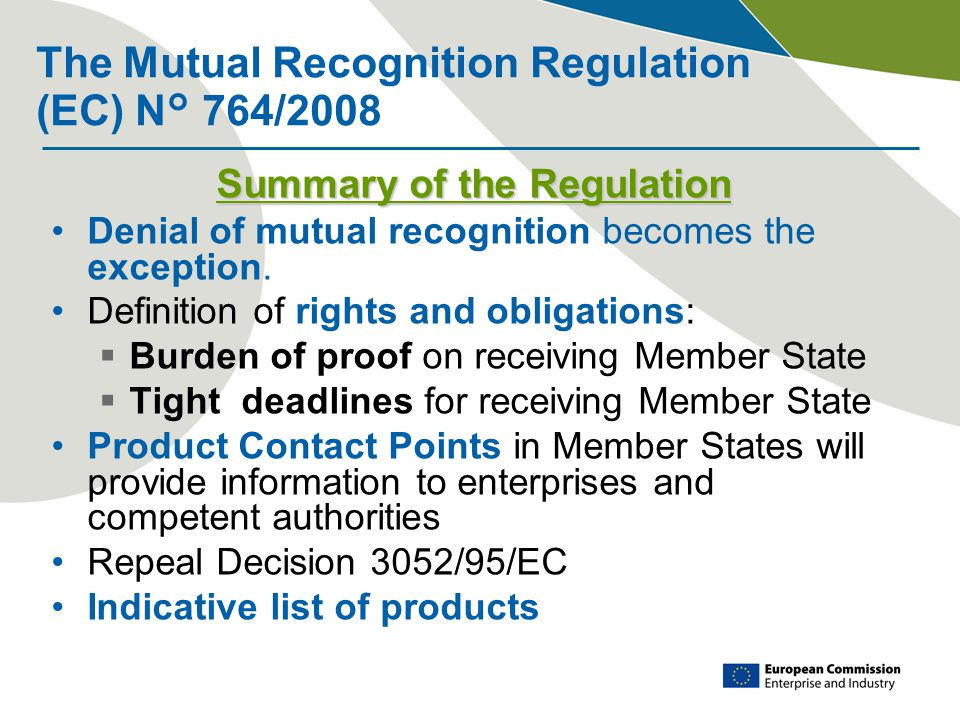The Mutual Recognition Regulation (EC) N° 764/2008 Summary of the Regulation Denial of mutual recognition becomes the exception.