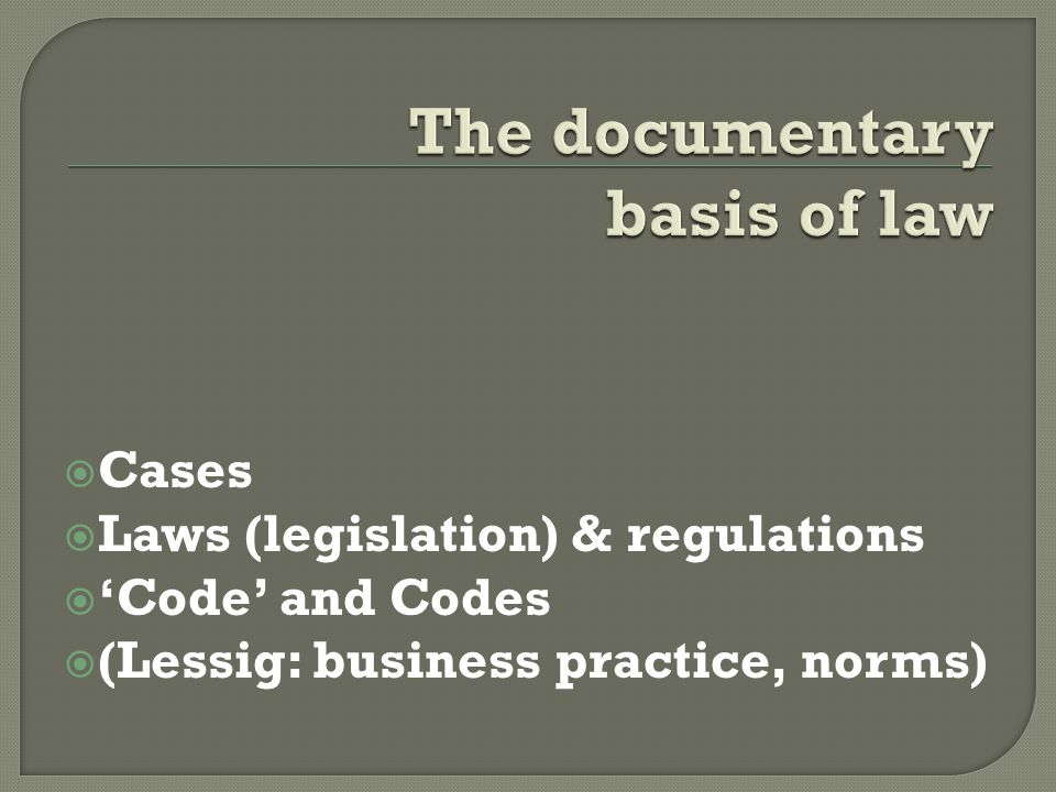  Cases  Laws (legislation) & regulations  'Code' and Codes  (Lessig: business practice, norms)