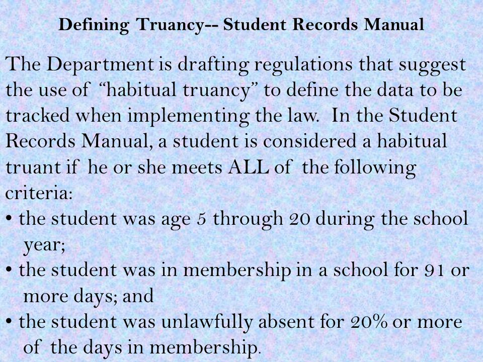 Defining Truancy-- Student Records Manual The Department is drafting regulations that suggest the use of habitual truancy to define the data to be tracked when implementing the law.