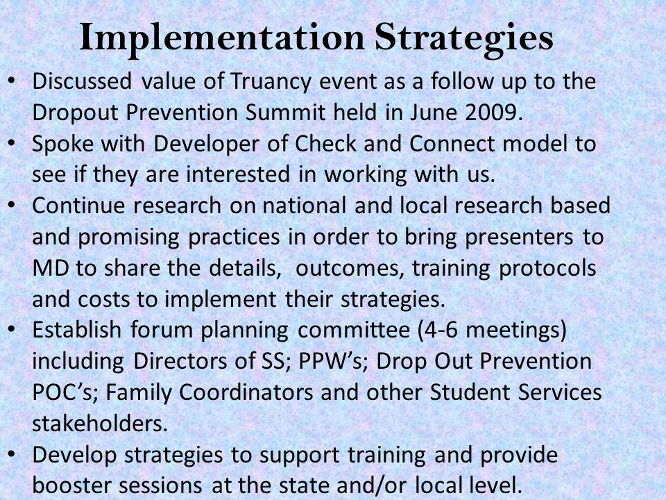 Implementation Strategies Discussed value of Truancy event as a follow up to the Dropout Prevention Summit held in June 2009.