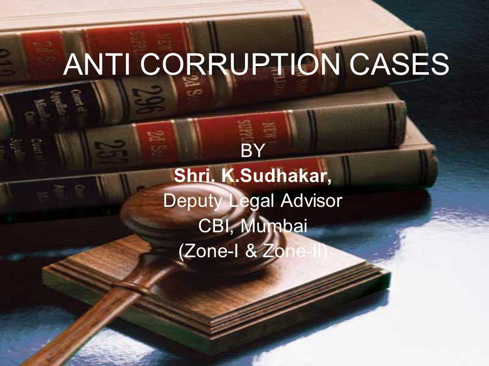 ANTI CORRUPTION CASES BY Shri. K.Sudhakar, Deputy Legal Advisor CBI, Mumbai (Zone-I & Zone-II)