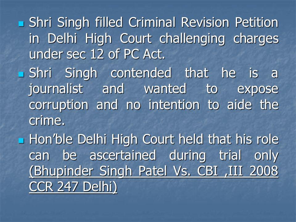 Shri Singh filled Criminal Revision Petition in Delhi High Court challenging charges under sec 12 of PC Act. Shri Singh filled Criminal Revision Petit