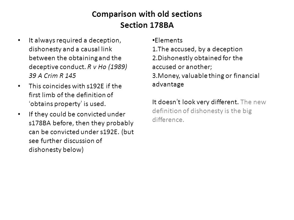 Comparison with old sections Section 178BA It always required a deception, dishonesty and a causal link between the obtaining and the deceptive conduc