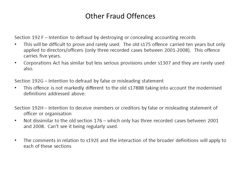 Other Fraud Offences Section 192 F – Intention to defraud by destroying or concealing accounting records This will be difficult to prove and rarely us