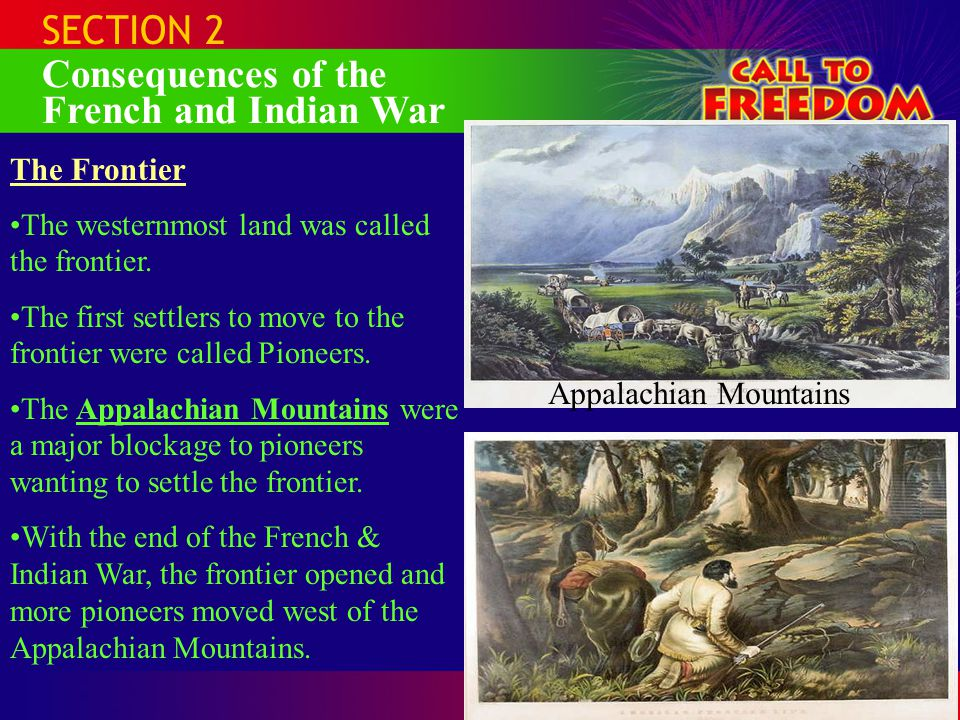 SECTION 2 Consequences of the French and Indian War The Frontier The westernmost land was called the frontier.