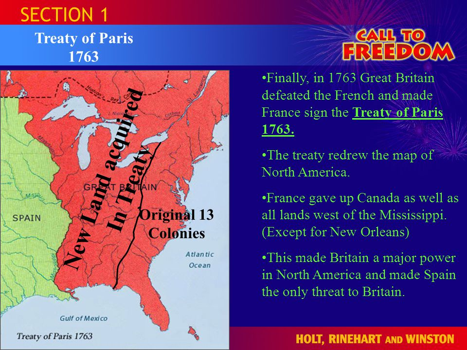 SECTION 1 Treaty of Paris 1763 Finally, in 1763 Great Britain defeated the French and made France sign the Treaty of Paris 1763.