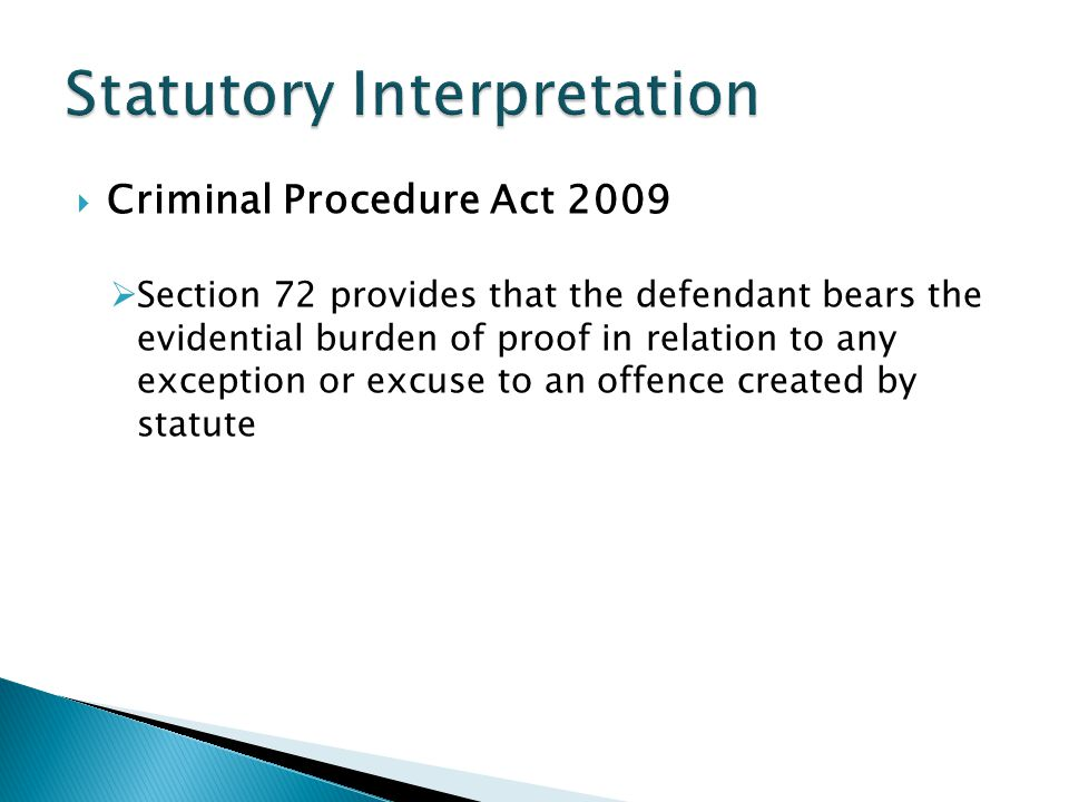  Criminal Procedure Act 2009  Section 72 provides that the defendant bears the evidential burden of proof in relation to any exception or excuse to an offence created by statute