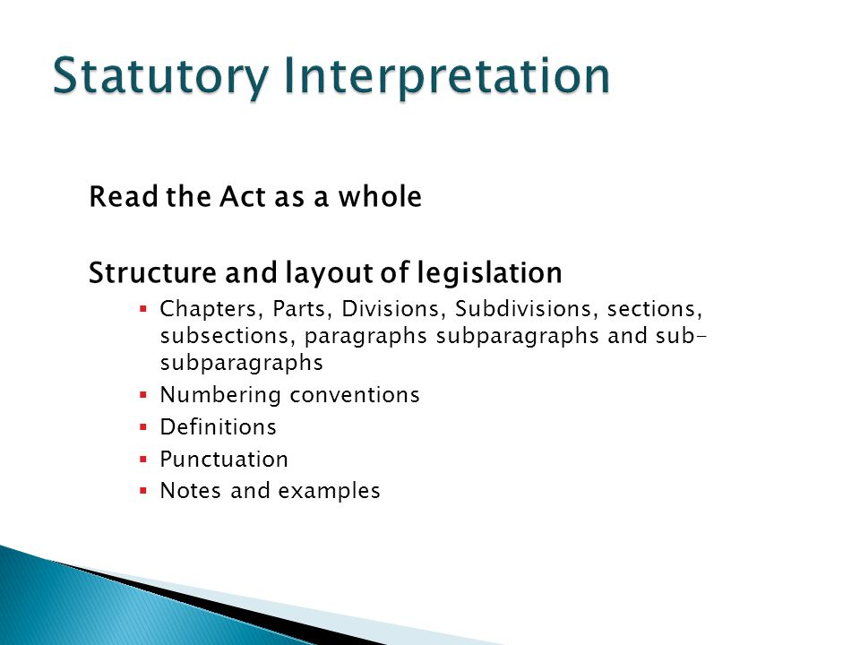 Read the Act as a whole Structure and layout of legislation  Chapters, Parts, Divisions, Subdivisions, sections, subsections, paragraphs subparagraphs and sub- subparagraphs  Numbering conventions  Definitions  Punctuation  Notes and examples