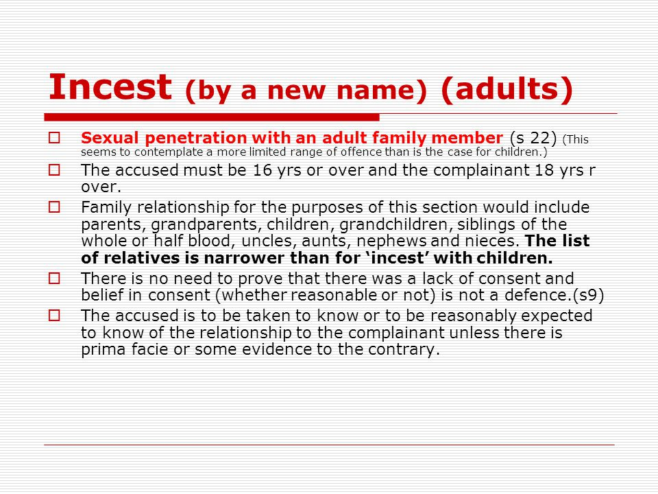 Incest (by a new name) (adults)  Sexual penetration with an adult family member (s 22) (This seems to contemplate a more limited range of offence tha