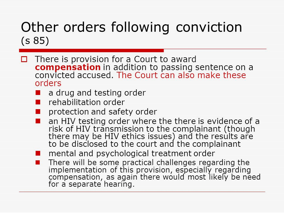 Other orders following conviction (s 85)  There is provision for a Court to award compensation in addition to passing sentence on a convicted accused