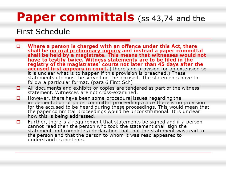 Paper committals (ss 43,74 and the First Schedule  Where a person is charged with an offence under this Act, there shall be no oral preliminary inqui