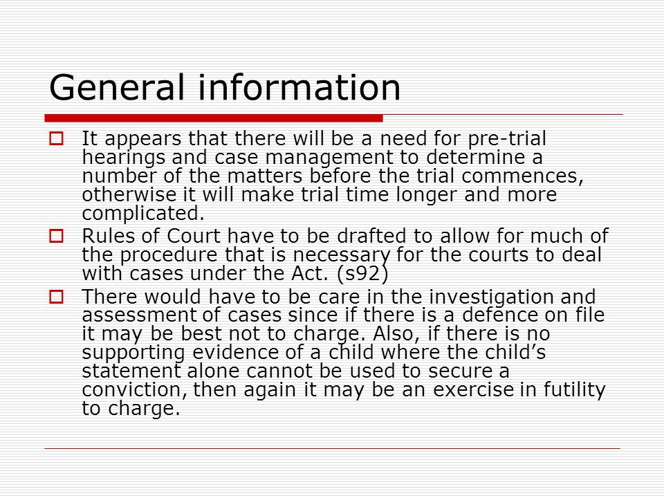 General information  It appears that there will be a need for pre-trial hearings and case management to determine a number of the matters before the