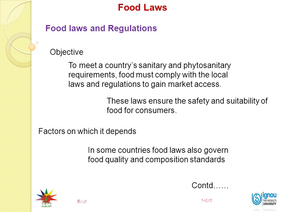 Food Laws Food laws and Regulations Objective To meet a country's sanitary and phytosanitary requirements, food must comply with the local laws and re