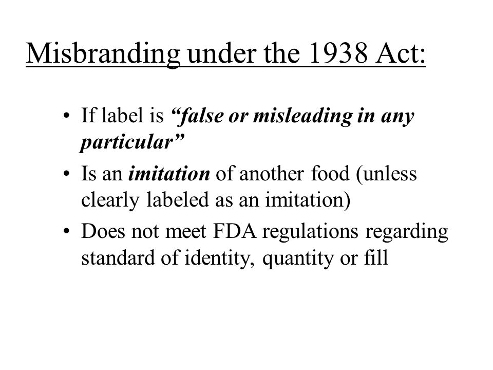 "Misbranding under the 1938 Act: If label is ""false or misleading in any particular"" Is an imitation of another food (unless clearly labeled as an imit"
