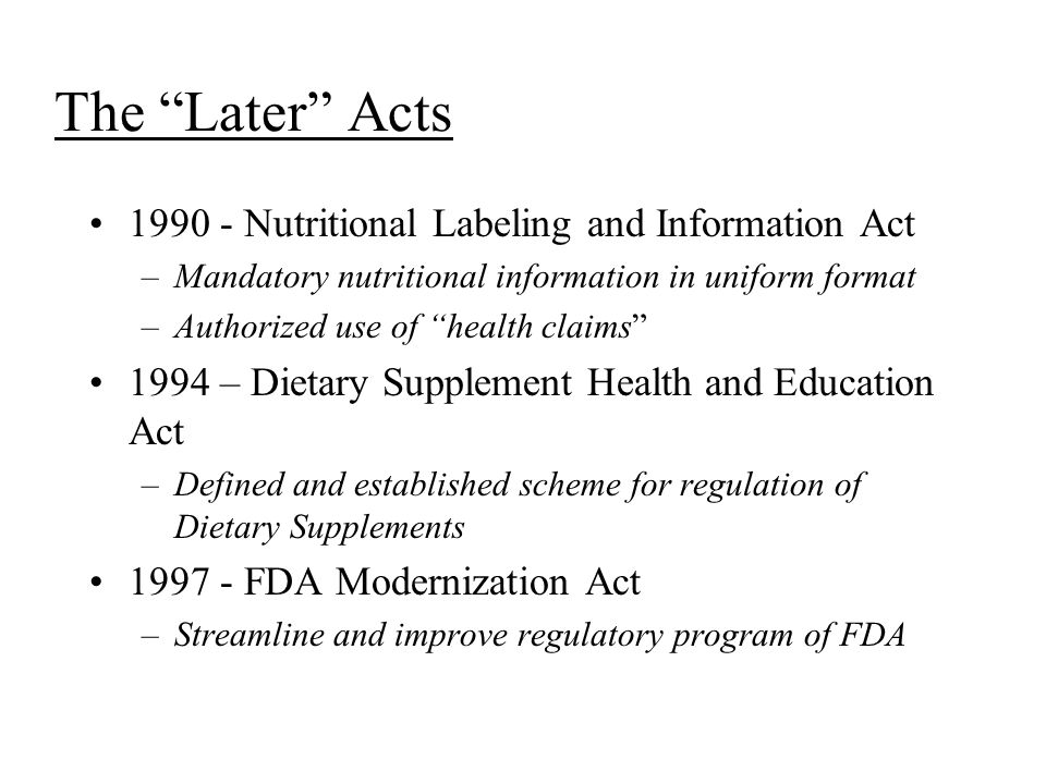 "The ""Later"" Acts 1990 - Nutritional Labeling and Information Act –Mandatory nutritional information in uniform format –Authorized use of ""health claim"