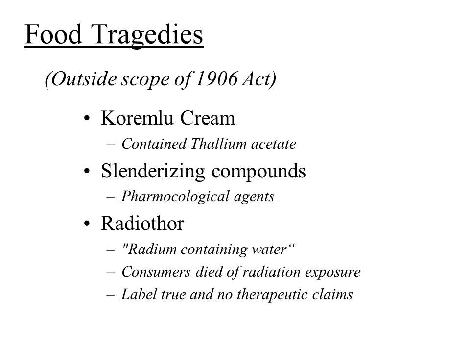 Food Tragedies Koremlu Cream –Contained Thallium acetate Slenderizing compounds –Pharmocological agents Radiothor –