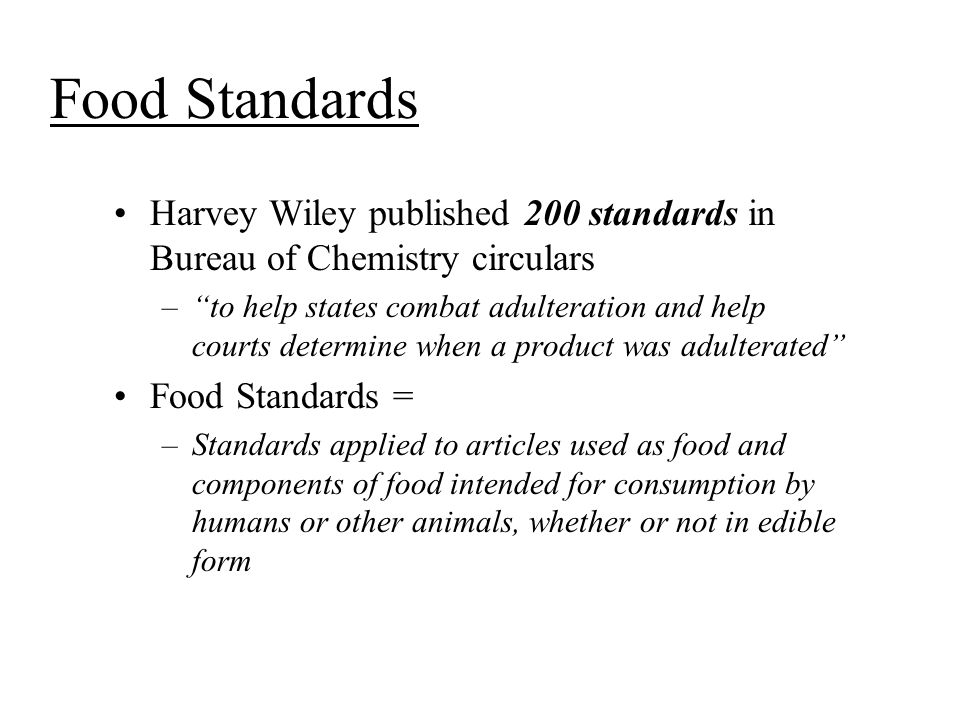 "Food Standards Harvey Wiley published 200 standards in Bureau of Chemistry circulars –""to help states combat adulteration and help courts determine wh"