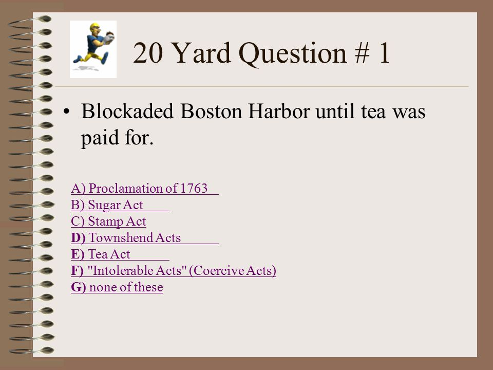 10 Yard Question # 13 Cold, long, snowy winter A) Bunker Hill B) Saratoga C) Valley Forge D) Lexington/Concord
