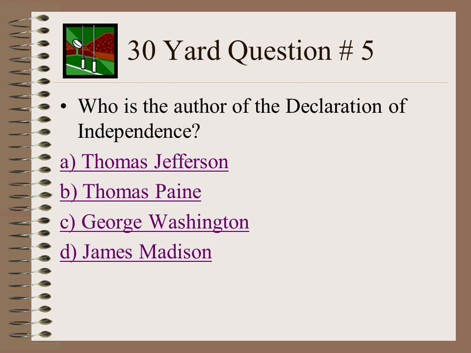30 Yard Question # 4 Thomas Paine authored this important work that rallied the American people, and unified them against England a) Common Sense b) Declaration of Independence c) the Crisis d) Olive Branch Petition