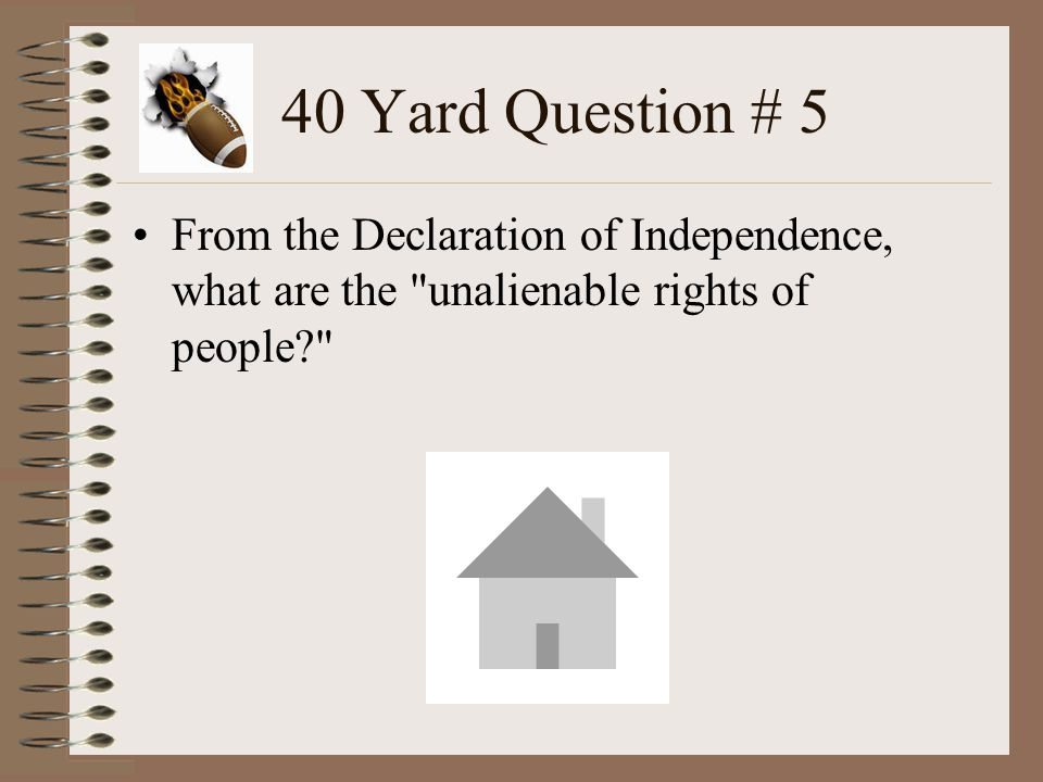 40 Yard Question # 4 What was so significant about the founding fathers signing their names to the Declaration of Independence