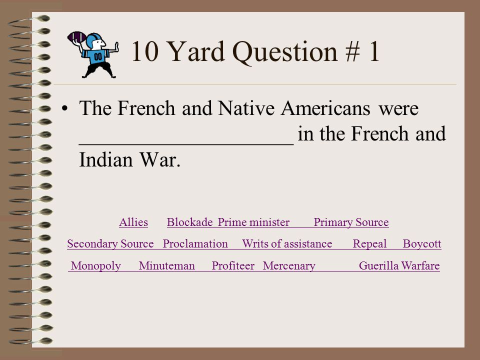 10 Yard Question # 11 Lost over 2000 men due to the weather A) Bunker Hill B) Saratoga C) Valley Forge D) Lexington/Concord