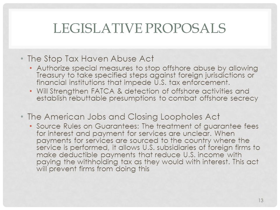 LEGISLATIVE PROPOSALS The Stop Tax Haven Abuse Act Authorize special measures to stop offshore abuse by allowing Treasury to take specified steps agai