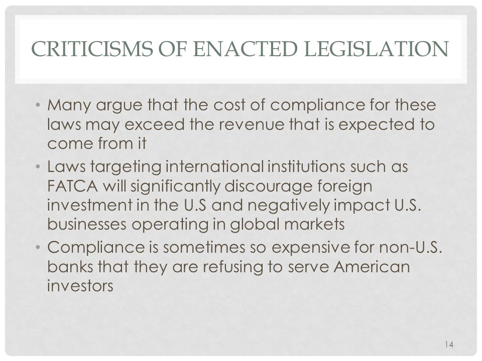CRITICISMS OF ENACTED LEGISLATION Many argue that the cost of compliance for these laws may exceed the revenue that is expected to come from it Laws t