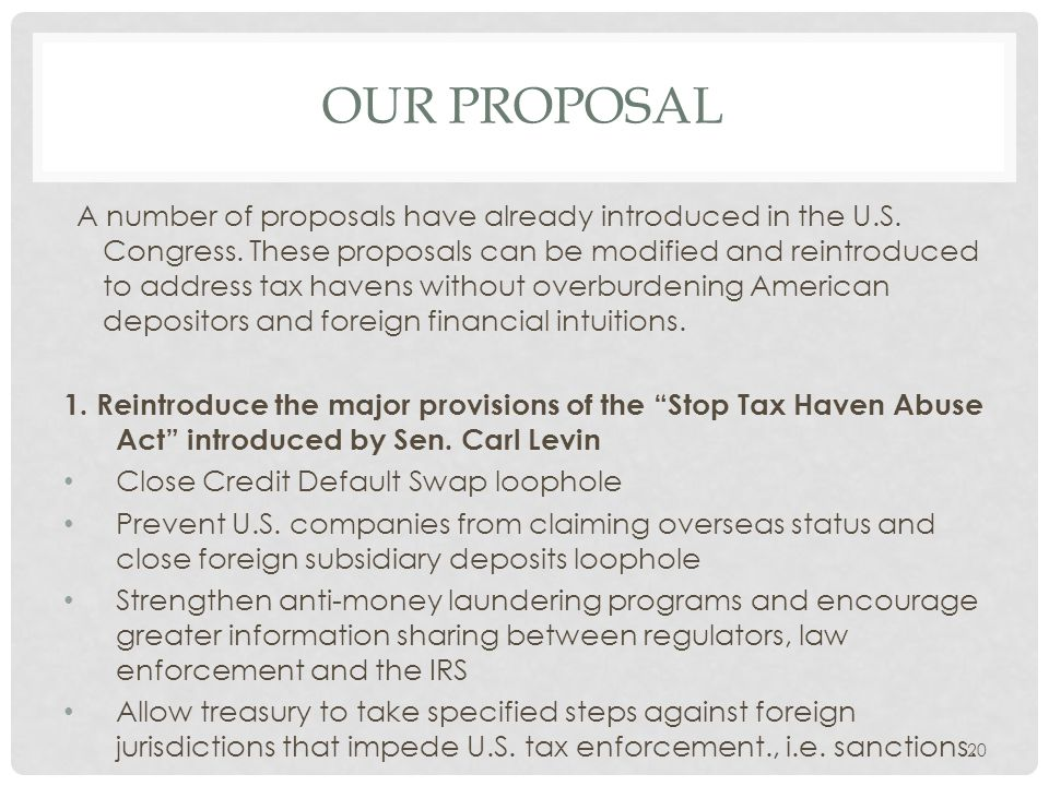 OUR PROPOSAL A number of proposals have already introduced in the U.S. Congress. These proposals can be modified and reintroduced to address tax haven