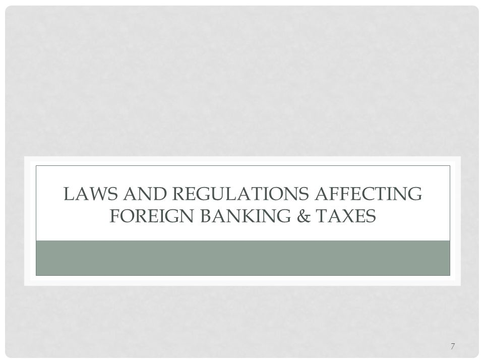 LAWS AND REGULATIONS AFFECTING FOREIGN BANKING & TAXES 7