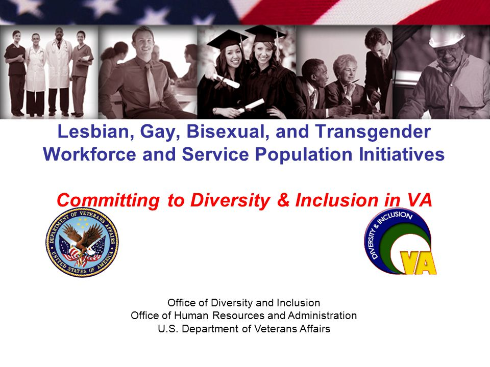 Office of Diversity and Inclusion Office of Human Resources and Administration U.S. Department of Veterans Affairs Lesbian, Gay, Bisexual, and Transge