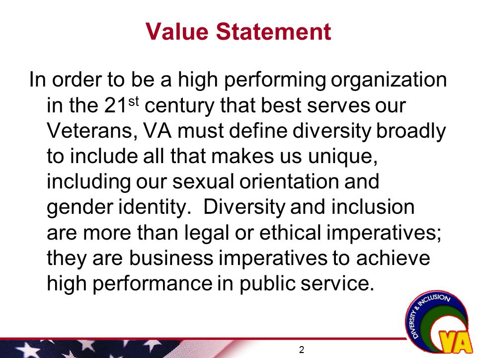 3 Meeting the Needs of the LGBT Workforce In 2009, VA included sexual orientation as a protected basis in the Secretary's EEO, Diversity, and No FEAR Policy Statement.