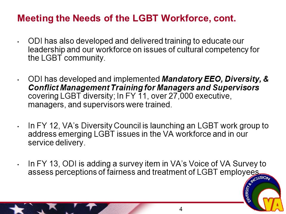 5 Meeting the Needs of the LGBT Community With respect to delivery of health care, our Veterans Health Administration (VHA) issued a directive on June 9, 2011 establishing a policy on providing respectful delivery of health care to transgender and intersex Veterans enrolled in the VA health care system.