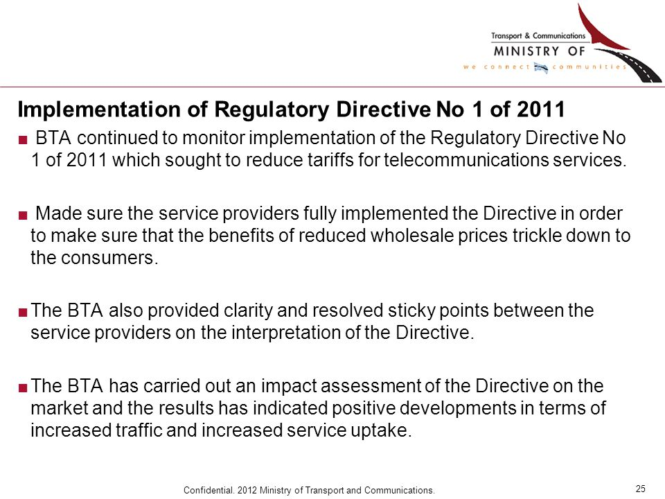 25 Confidential. 2012 Ministry of Transport and Communications. Implementation of Regulatory Directive No 1 of 2011 ■ BTA continued to monitor impleme