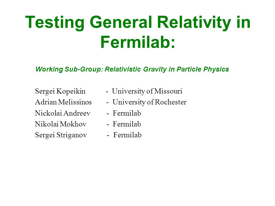 Gravity regime normally tested: weak field (U << c²) slow motion (v << c) Gravity regime for LIGO: strong field (U ≤ c²) fast motion (v  c) Problem – identification of signal with the source Gravity regime for Fermilab: Weak field (U << c²) Fast motion (v  c) Advantage – experimental parameters are controlled