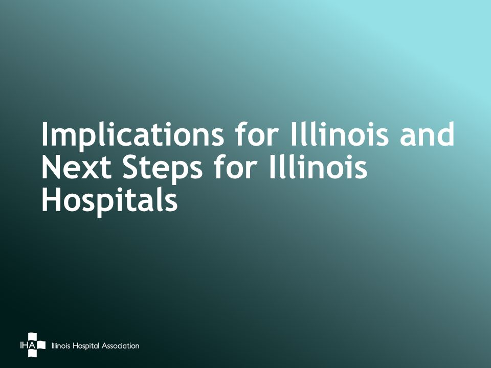 Implications for Illinois and Next Steps for Illinois Hospitals