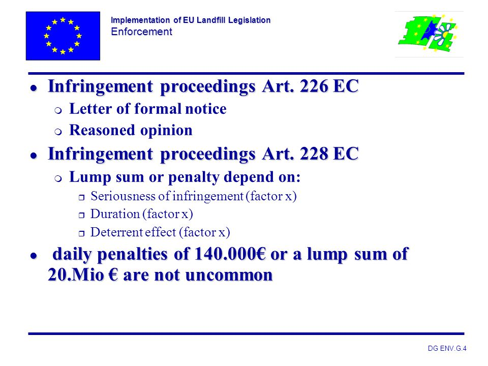 DG ENV.G.4 Implementation of EU Landfill Legislation Enforcement l Infringement proceedings Art. 226 EC m Letter of formal notice m Reasoned opinion l