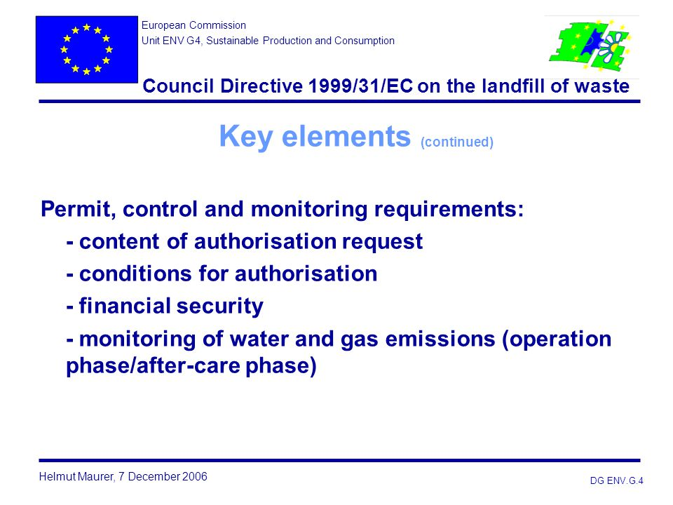 DG ENV.G.4 Key elements (continued) Permit, control and monitoring requirements: - content of authorisation request - conditions for authorisation - f