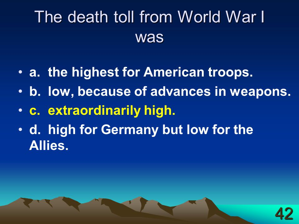 The death toll from World War I was a.the highest for American troops.