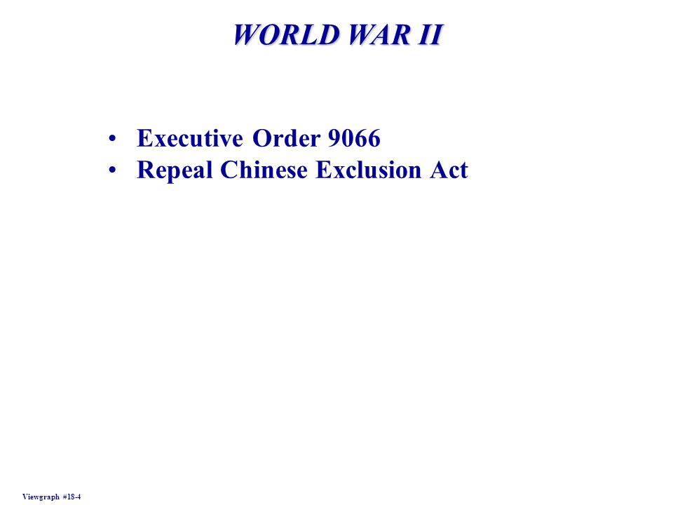WORLD WAR II Viewgraph #18-4 Executive Order 9066 Repeal Chinese Exclusion Act
