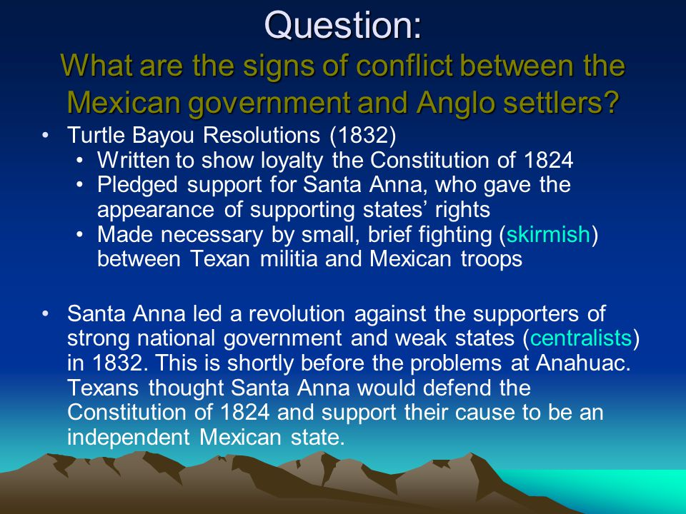Question: What are the signs of conflict between the Mexican government and Anglo settlers? Turtle Bayou Resolutions (1832) Written to show loyalty th