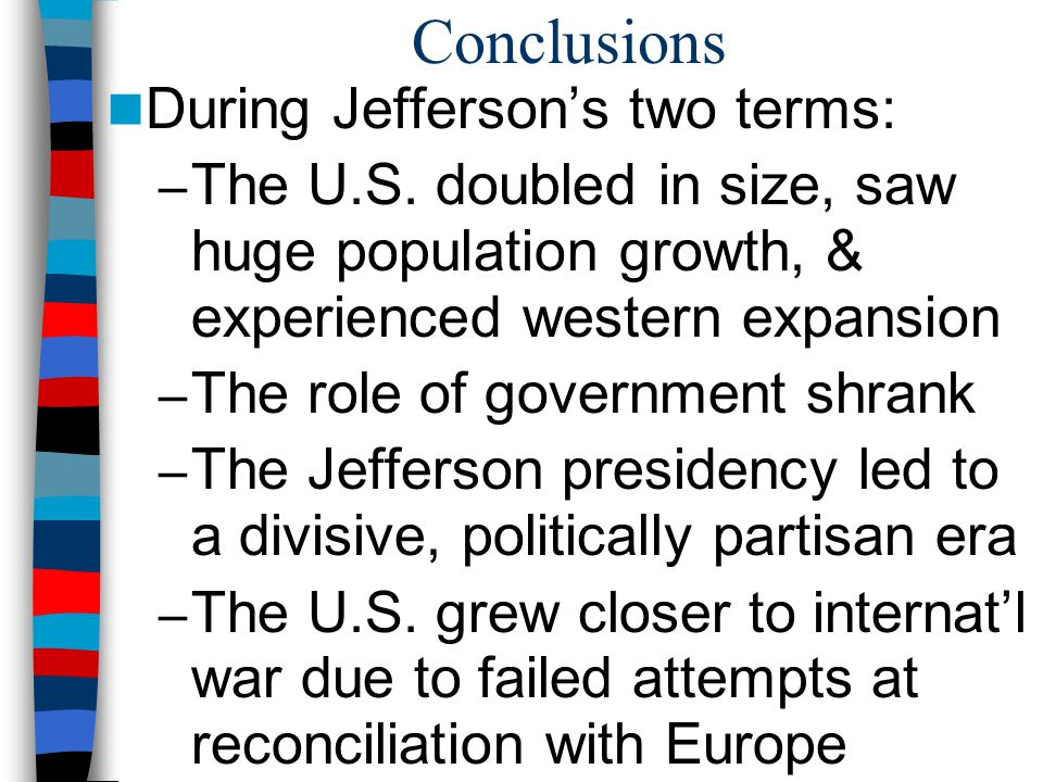 Conclusions During Jefferson's two terms: – The U.S.