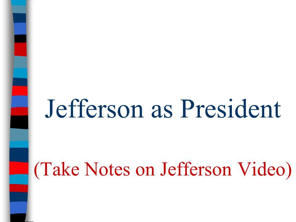 Jefferson as President (Take Notes on Jefferson Video)