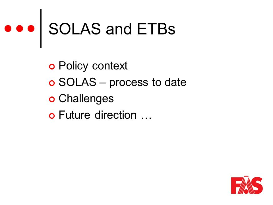 SOLAS and ETBs Policy context SOLAS – process to date Challenges Future direction …
