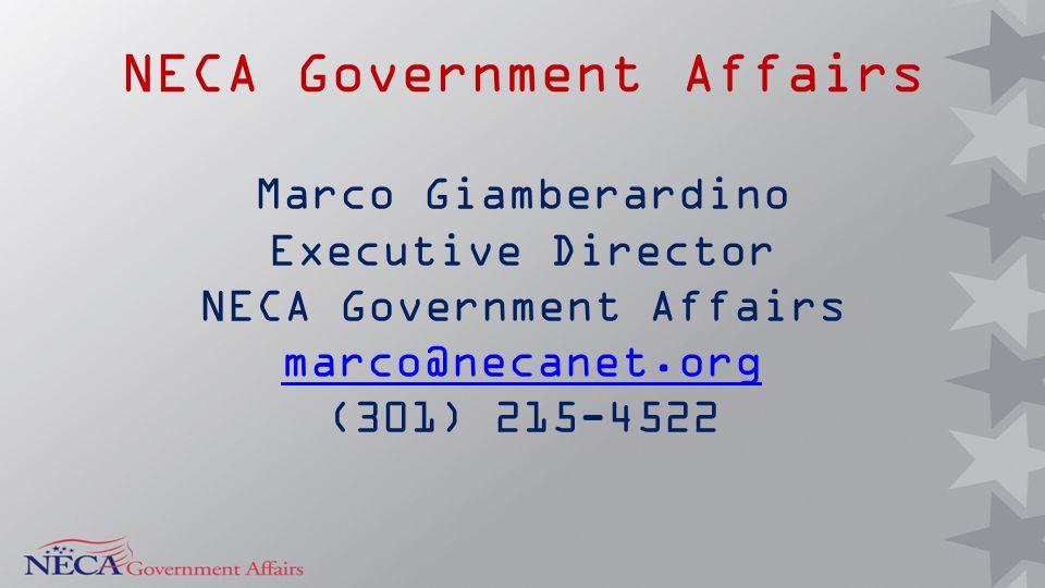 NECA Government Affairs Marco Giamberardino Executive Director NECA Government Affairs marco@necanet.org marco@necanet.org (301) 215-4522