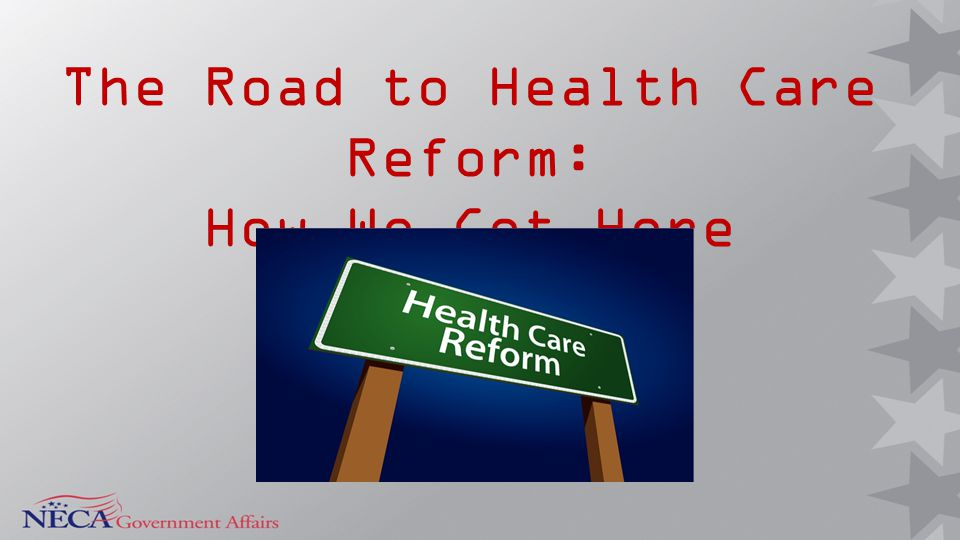 The Road to Health Care Reform: How We Got Here
