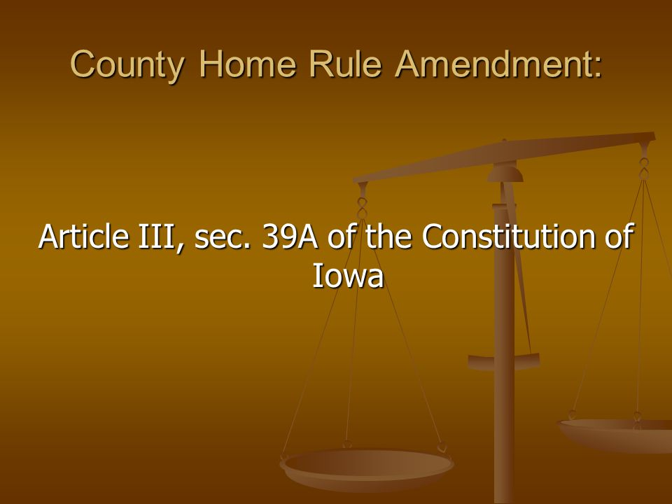 County Home Rule Amendment: Article III, sec. 39A of the Constitution of Iowa
