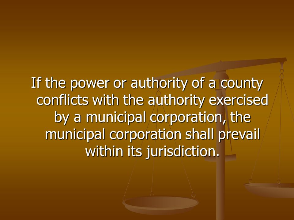 If the power or authority of a county conflicts with the authority exercised by a municipal corporation, the municipal corporation shall prevail within its jurisdiction.